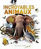 Incroyables animaux: Les 100 records animaux les plus fous