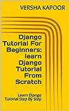 Django Tutorial For Beginners: learn Django Tutorial From Scratch: Learn Django Tutorial Step By Step