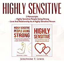 Highly Sensitive: 2 Manuscripts - Highly Sensitive People Going Strong & Love and Relationship as a Highly Sensitive Person (HSP Book 3)