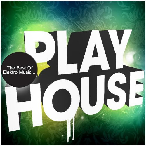 The Best of Elektro Music : Play House