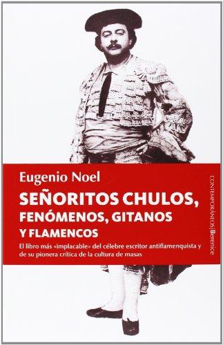 Señoritos, Chulos, Fenómenos, Gitanos Y Flamencos: 1 (Contemporaneos) por Eugenio Noel