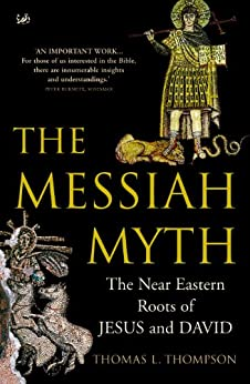 The Messiah Myth: The Near Eastern Roots of Jesus and David by [Thompson, Thomas L]
