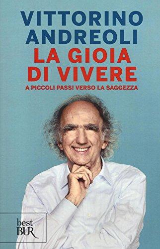 La gioia di vivere. A piccoli passi verso la saggezza (Best BUR) por Vittorino Andreoli