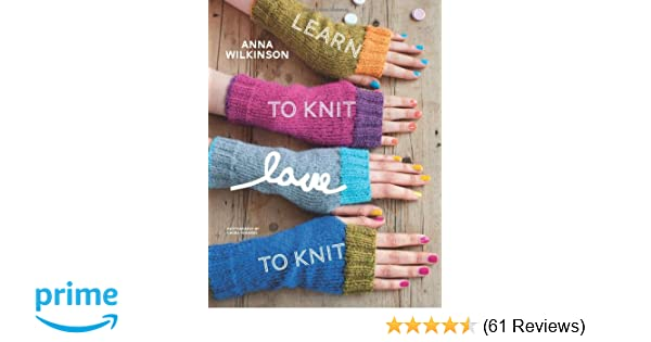 Learn to Knit, Love to Knit: Amazon co uk: Anna Wilkinson