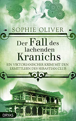 Der Fall des lachenden Kranichs: Ein viktorianischer Krimi mit den Ermittlern des Sebastian Club von [Oliver, Sophie]