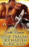 EROTIK ROMANE.: SAMMELBAND - Süsse Träume der harten Burschen (Biker, Western, Erotik, Liebe, Lust, Leidenschaft)
