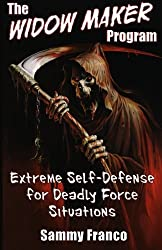 The Widow Maker Program: Extreme Self-Defense for Deadly Force Situations (The Widow Maker Program Series) (Volume 1) by Sammy Franco (2014-07-26)