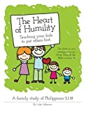 The Heart of Humility: Teaching Kids to Put Others First: A family study of Philippians 2 by Luke Gilkerson (2014-09-08)