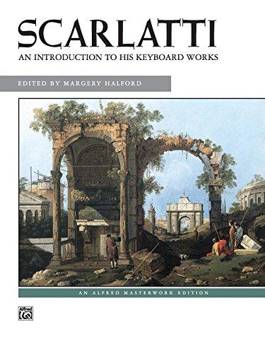 Scarlatti - An Introduction to His Keyboard Works: Intermediate to Late Intermediate Piano Collection