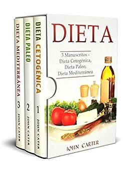 Dieta: 3 Manuscritos – Dieta Cetogénica, Dieta Paleo, Dieta Mediterránea por John Carter epub