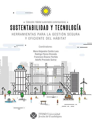 Sustentabilidad y tecnología : herramientas para la gestión segura y eficiente del hábitat (Hábitat Sustentable Contemporáneo) por Mara Alejandra Cortés Lara