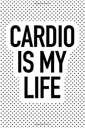 Cardio Is My Life: A 6x9 Inch Matte Softcover Journal Notebook With 120 Blank Lined Pages And A Funny Gym Workout Fitness Cover Slogan