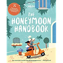 The Honeymoon Handbook: Practical tips for choosing and creating the perfect honeymoon (Lonely Planet)