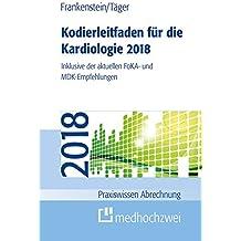 Kodierleitfaden für die Kardiologie 2018: Inklusive der aktuellen FoKA- und MDK-Empfehlungen (Praxiswissen Abrechnung)