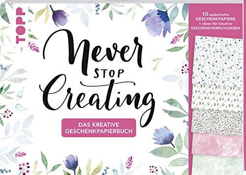 Das kreative Geschenkpapierbuch Never stop creating: 10 Bogen Geschenkpapier mit Anleitungen und...