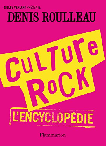 Culture rock : L'encyclopédie par Denis Roulleau