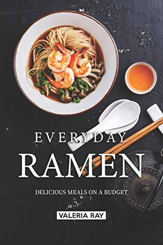 Everyday Ramen: Delicious Meals on a Budget