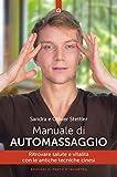 Manuale di automassaggio: Ritrovare salute e vitalità con le antiche tecniche cinesi (Italian Edition)