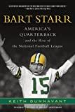 Bart Starr: Americas Quarterback and the Rise of the National Football League by Keith Dunnavant (2012-08-07)
