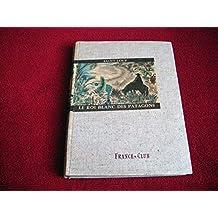 Le Roi blanc des Patagons : Par Saint-Loup. Illustré par Amandine Doré
