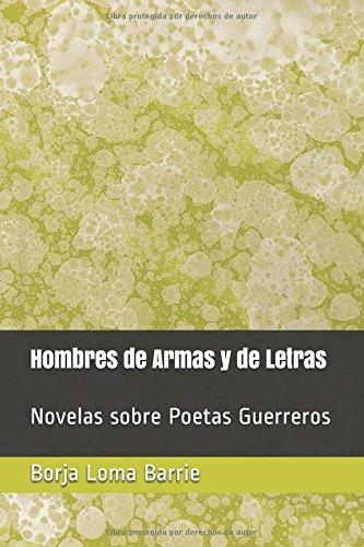 Descargar Libro Hombres de Armas y de Letras: Novelas sobre Poetas Guerreros de Borja Loma Barrie