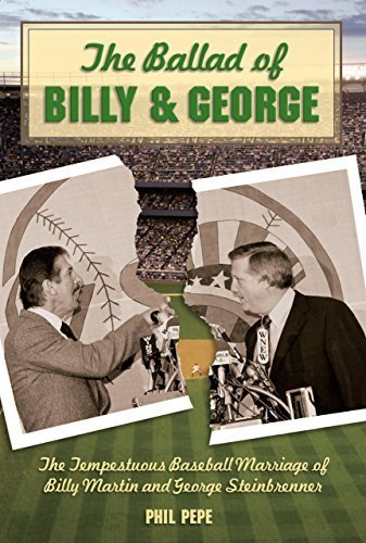 The Ballad of Billy and George: The Tempestuous Baseball Marriage of Billy Martin and George Steinbrenner by Pepe, Phil (2008) Hardcover
