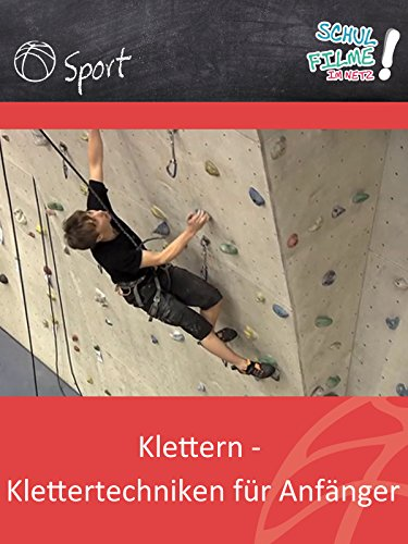 Klettern - Klettertechniken für Anfänger - Schulfilm Sport
