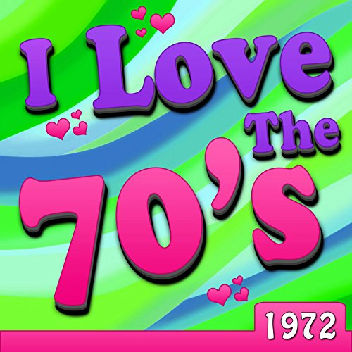 I Love The 70's - 1972