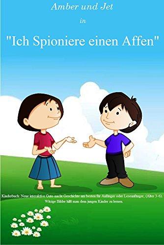 """Kinderbuch: """"ICH SPIONIERE EINEN AFFEN"""" Neue interaktive Gute-nacht Geschichte am besten für Anfänger oder Leseanfänger, (Alter 3-6). Witzige Bilder hilft ... zu lernen.: (Deutsch) (Amber und Jet 1)"""