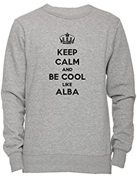 Keep Calm And Be Cool Like Alba Unisex Uomo Donna Felpa Maglione Pullover Grigio Tutti Dimensioni Men's Women's...