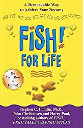 Fish! for Life: A Remarkable Way to Achieve Your Dreams by Stephen C. Lundin (2004-12-06)