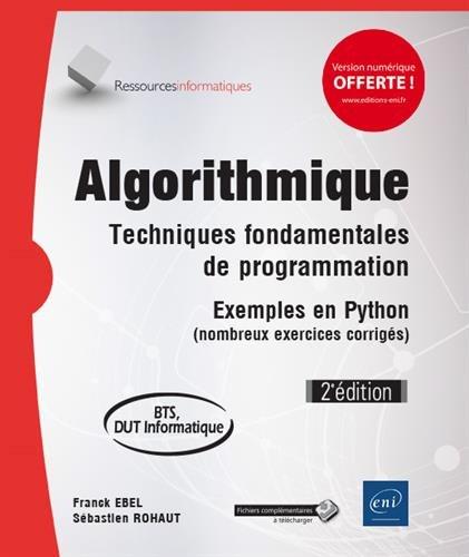 Algorithmique - Techniques fondamentales de programmation - Exemples en Python (nombreux exercices corrigs) - BTS, DUT informatique (2e dition)