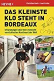 Das kleinste Klo steht in Bordeaux: Erkundungen über den vielleicht verrücktesten Kontinent der Welt. Europa von seiner lustigsten Seite
