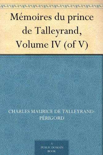 Mmoires du prince de Talleyrand, Volume IV (of V)