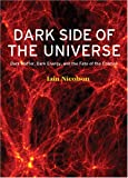 Dark Side of the Universe: Dark Matter, Dark Energy, and the Fate of the Universe