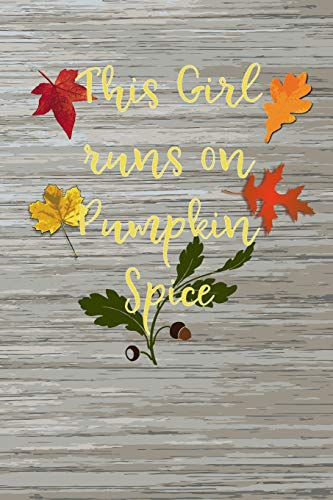 This Girl Runs On Pumpkin Spice: Blank Lined Journal for anyone that loves Autumn, Fall or Pumpkin Spice