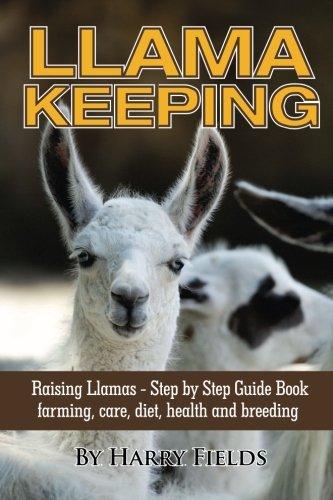 Llama Keeping Raising Llamas – Step by Step Guide Book… farming, care, diet, health and breeding