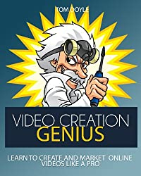 Video Creation Genius: Learn To Create And Market Online Videos Like  A Pro