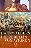 Die Rebellin von Avignon: Roman - Hanny Alders