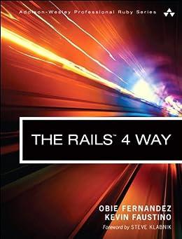 The Rails 4 Way (Addison-Wesley Professional Ruby Series) von [Fernandez, Obie, Faustino, Kevin]