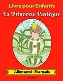 Livre pour Enfants : La Princesse Pastèque (Allemand-Français) (Allemand-Français Livre Bilingue pour Enfants t. 1)