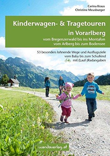 Kinderwagen- & Tragetouren in Vorarlberg: Vom Bregenzerwald bis ins Montafon - Vom Arlberg bis zum Bodensee (Kinderwagen-Wanderungen)