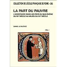 La part du pauvre : L'assistance dans les pays du bas Rhône du XIIe siècle au milieu du XVe siècle, (deux volumes, tome 1 et tome 2)