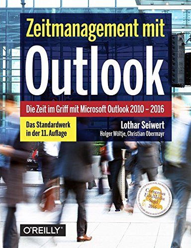 Zeitmanagement mit Outlook: Die Zeit im Griff mit Microsoft Outlook 2010 - 2016