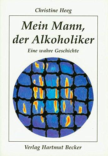Mein Mann, der Alkoholiker: Eine wahre Geschichte (Lebenserfahrungen) - Alkoholiker Der
