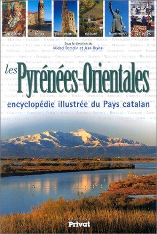 Les Pyrénnées-Orientales : Encyclopédie illustrée du Pays catalan