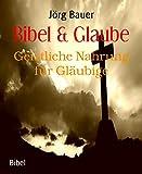 Bibel & Glaube: Geistliche Nahrung für Gläubige (German Edition)