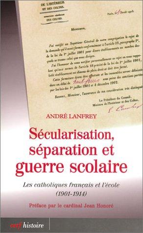 Sécularisation, séparation et guerre scolaire : Les catholiques français et l'école (1901-1914)