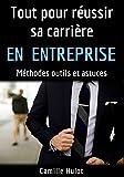 Tout pour réussir sa carrière en entreprise : Méthodes, outils et astuces (French Edition)
