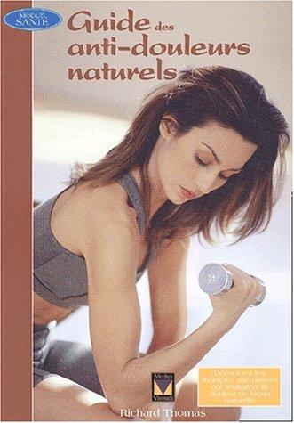 Guide complet des anti-douleurs naturels par Richard Thomas